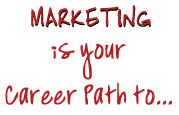 Marketing is your path to...